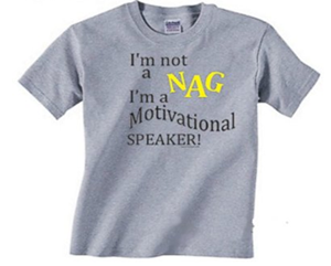 I am not a nag, I'm a motivational speaker!""